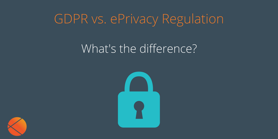 GDPR vs. ePrivacy Regulation: what's the difference?